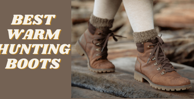 Warm Hunting Boots: Your Guide to the Best Kinds of Footwear