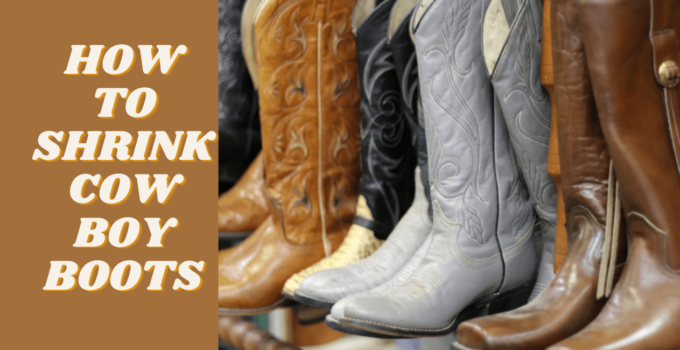 Shrink Your Cowboy Boots: How to Make Them More Comfortable