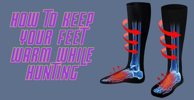 How to Keep Your Feet Warm While Hunting: Outdoor Footwear Preferences